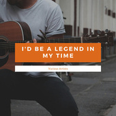I'd Be A Legend In My Time de Various Artists