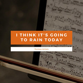 I Think It's Going To Rain Today von Various Artists