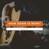 How Soon Is Now? de Various Artists
