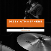 Dizzy Atmosphere by Various Artists