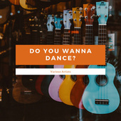Do You Wanna Dance? by Various Artists