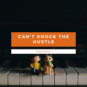 Can't Knock The Hustle by Various Artists