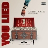 You Lied (1000 Times) di AG Brizzle
