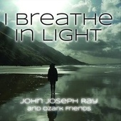 I Breathe in Light de John Joseph Ray and Ozark Friends