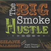 The Big Smoke Hustle de Shane Allessio