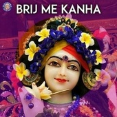 Brij Me Kanha by Hamsika Iyer, Chandana Bala Kalyan, Neena, Sanjeevani Bhelande, Rajalakshmee Sanjay, Ketan Patwardhan, Nachiket Lele, Dhanashree Deshpande, Abhilasha Chellam, Ketaki Bhave Joshi