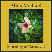 Morning of Carnaval by Allen Michael