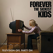 Television Off, Party On de Forever the Sickest Kids