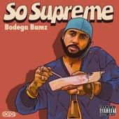 So Supreme by Bodega Bamz