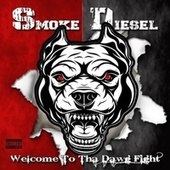 Welcome To Tha Dawg Fight by Smoke Diesel