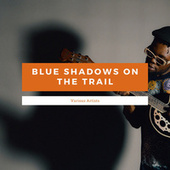 Blue Shadows On The Trail by Various Artists