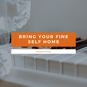 Bring Your Fine Self Home by Various Artists