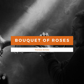 Bouquet Of Roses by Various Artists