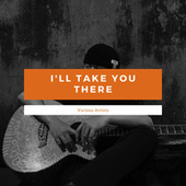 I'll Take You There by Various Artists