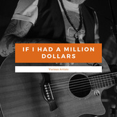 If I Had A Million Dollars von Various Artists