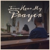 Jesus Hear My Prayer de Various Artists