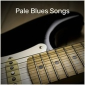 Pale Blues Songs by Various Artists