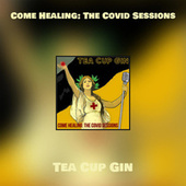 Come Healing: The Covid Sessions by Tea Cup Gin