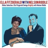 Oldies Selection: Ella Fitzgerald Swings Brightly with Nelson Riddle by Ella Fitzgerald