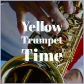 Yellow Trumpet Time by Various Artists