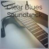 Clear Blues Soundtrack de Various Artists