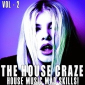 The House Craze -, Vol. 2 de Deep Farell, Sin Kope, Dim Stereo, Midnight Groove, Alan Brooker, Aavikko, Blue Butterfly, Extreme Deep Project, Miami Night Rhythms, Darrin Moore, Ocean Beat, Fashion Lovers, FG 2, Phono Display, Plastic Soul, Nathan Winter, Constant Rhythms, Dat Junk