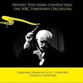 Arturo Toscanini conducting the NBC Symphony Orchestra: Cherubini Symphony in D - Overtures / Cimarosa Overtures de NBC Symphony Orchestra