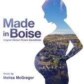 Made In Boise: Original Motion Picture Soundtrack by Melisa McGregor