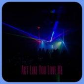 Act Like You Love Me de Various Artists