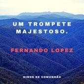 Um Trompete Majestoso (Hinos De Comunhão) von Fernando Lopez
