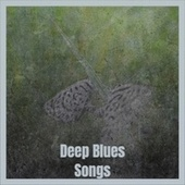Deep Blues Songs by Various Artists