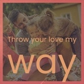 Throw your love my way by Various Artists