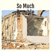 So Much Trouble de Various Artists
