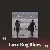 Lazy Bug Blues by Various Artists