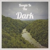 Boogie In The Dark by Various Artists
