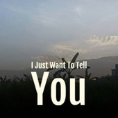 I Just Want To Tell You by Various Artists