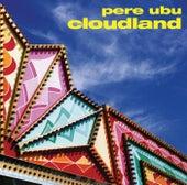 Cloudland von Pere Ubu