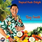 Tropical fruits delight by Ray Smith