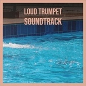 Loud Trumpet Soundtrack de Various Artists