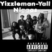 Yall Niggas by Yizzleman