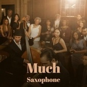 Much Saxophone by Various Artists