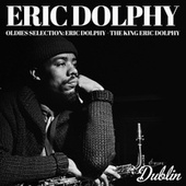 Oldies Selection: Eric Dolphy - The King Eric Dolphy by Eric Dolphy