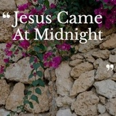 Jesus Came At Midnight by Various Artists