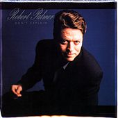 Don't Explain by Robert Palmer