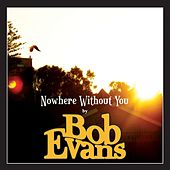 Nowhere Without You by Bob Evans