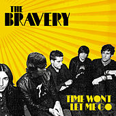 Time Won't Let Me Go by The Bravery