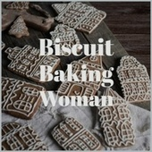 Biscuit Baking Woman by Various Artists