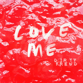 Love Me by Dirty Freud
