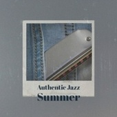 Authentic Jazz Summer by Various Artists