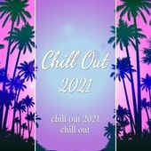 Chill Out 2021 by Chill Out